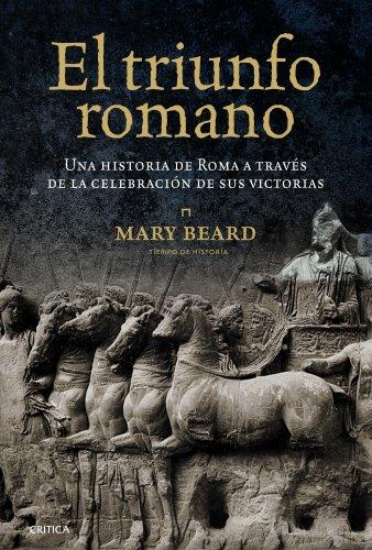 El triunfo romano: Una historia de Roma a través de la celebración de sus victorias (Spanish Print run)