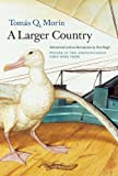 A Larger Country, Tomas Q. Morin, 0983300895