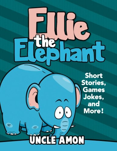 Ellie the Elephant: Short Stories, Games, Jokes, and More! (Fun Time Series for Beginning Readers)