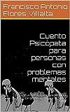Cuento Psicópata para personas con problemas mentales: Cuento Psicópata para personas con problemas o para mi o para todos (Spanish Edition)