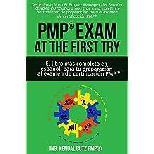 EXAMEN PMP® AL PRIMER INTENTO: El libro más completo totalmente en español para tu preparación al Examen PMP® (Spanish Edition)