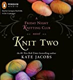 By Kate Jacobs: Knit Two (Friday Night Knitting Club) [Audiobook]