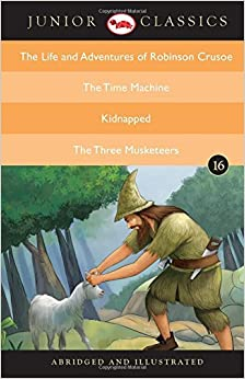 Junior Classic: The Life and Adventures of Robinson Crusoe, the Time Machine, Kidnapped, the Three Musketeers (Junior Classics) by NA (2016-02-01)