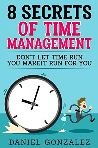 8 Secrets Of Time Management: Donʻt Let Time Run You Make-It Run For You pdf epub