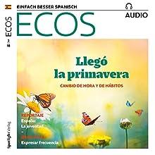 ECOS audio - Primavera: Cambio de hora y de hábitos. 3/2018: Spanisch lernen Audio - Frühling: Zeitumstellung und Änderung der Gewohnheiten Hörbuch von  div. Gesprochen von:  div.