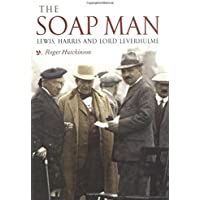The Soap Man: Lewis, Harris and Lord Leverhulme: Lord Leverhulme in Lewis and Harris