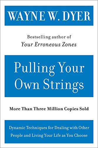 Download Pulling Your Own Strings: Dynamic Techniques for Dealing with Other People and Living Your Life As You Choose ebook