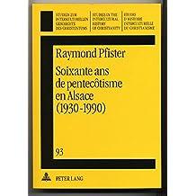 Soixante ans de pentecôtisme en Alsace (1930-1990): Une approche socio-historique