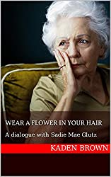 Wear A Flower In Your Hair: A dialogue with Sadie Mae Glutz