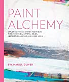 Paint Alchemy:Exploring Process-Driven Techniques through Design, Pattern, Color, Abstraction, Acrylic and Mixed Media