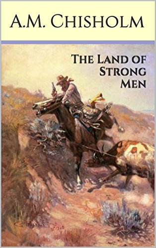 The land of strong men classic western romance kindle edition by the land of strong men classic western romance by chisholm am fandeluxe Choice Image