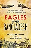 Eagles Over Bangladesh: The Indian Air Force in the 1971 Liberation War
