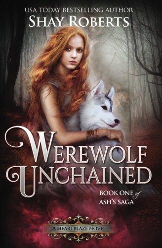 Werewolf Unchained: A Heartblaze Novel (Ash's Saga #1) (Volume 1)
