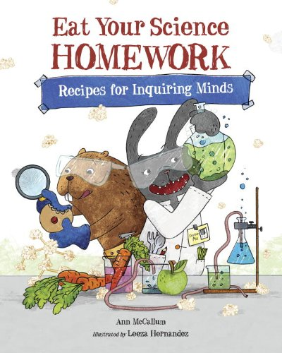 Eat Your Science Homework: Recipes for Inquiring Minds (Eat Your Homework)