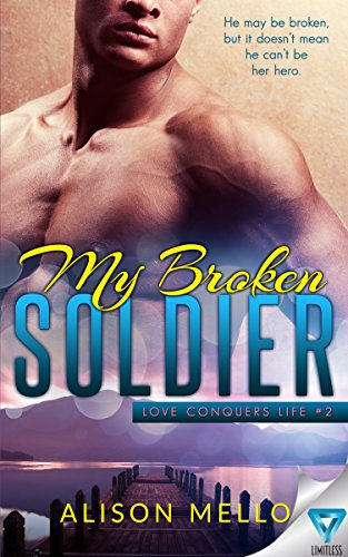 My Broken Soldier (Love Conquers Life Book 2) by [Mello, Alison]