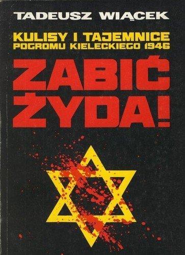 zabic-zyda-kulisy-i-tajemnice-pogromu-kieleckiego-1946