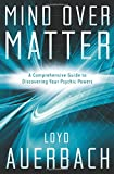 img - for Mind Over Matter: A Comprehensive Guide to Discovering Your Psychic Powers book / textbook / text book