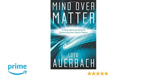 Amazon mind over matter a comprehensive guide to discovering amazon mind over matter a comprehensive guide to discovering your psychic powers 9780738752648 loyd auerbach books fandeluxe Image collections