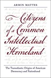Notions of democracy and nationhood constitute the pivotal legacy of the American Revolution, but to understand their development one must move beyond a purely American context. Citizens of a Common Intellectual Homeland explores the simultaneous eme...