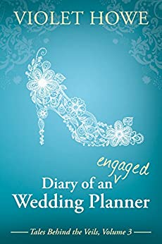 Diary of an Engaged Wedding Planner (Tales Behind the Veils Book 3) by [Howe, Violet]