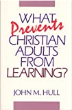 What Prevents Christian Adults from Learning, Hull, John M., 1563380277