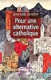 Pour une alternative catholique : Suivi de trois études sur Montalembert, Péguy, Cavanaugh