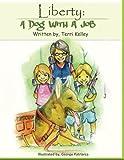 Liberty: a Dog with a Job, Terri Kelley, 1492239771