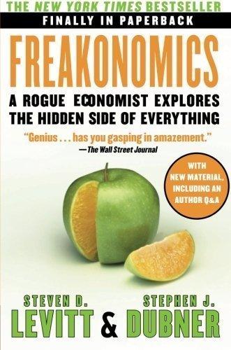 Freakonomics: A Rogue Economist Explores the Hidden Side of Everything (P.S.) 1 Original Edition by Levitt, Steven D., Dubner, Stephen J. published by William Morrow Paperbacks (2009)