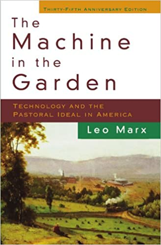 The Machine In The Garden: Technology And The Pastoral Ideal In America  35th Anniversary Edition