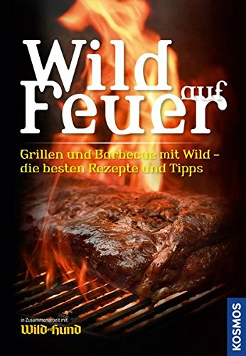 Wild Auf Feuer  WuH SH   Der Grill  Und Barbecue Führer Fürs 'wilde' Grillen
