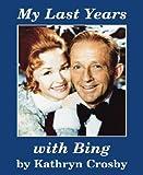 My Last Years with Bing, Kathryn Crosby, 0938728091