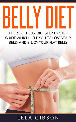 Flat Belly Overnight >> Belly Diet The Zero Belly Diet Step By Step Guide Which Helps You To Lose Your Belly And Enjoy Your Flat Belly Flat Belly Overnight Diet