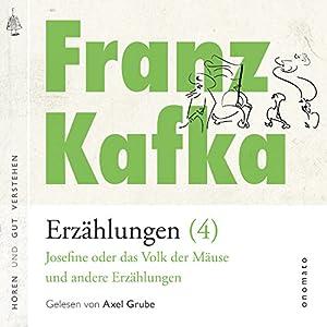 Josefine, die Sängerin oder das Volk der Mäuse und andere Erzählungen (Franz Kafka - Erzählungen 4) Hörbuch