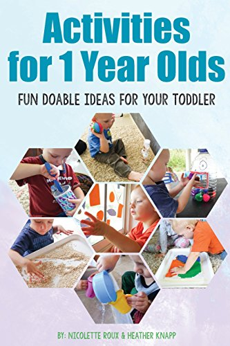 Activities for 1 Year Olds: Fun Doable Ideas for your Toddler (Activities for Kids) (Crafts For Four Year Olds)