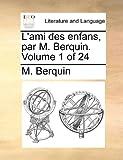 L' Ami des Enfans, Par M Berquin, M. Berquin, 1140984276