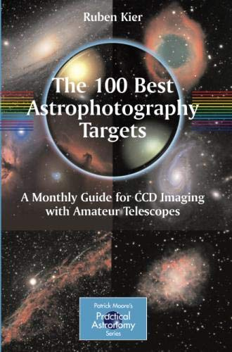 The 100 Best Astrophotography Targets: A Monthly Guide for CCD Imaging with Amateur Telescopes (The Patrick Moore Practical Astronomy Series) by Brand: Springer