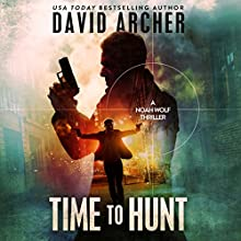 Time to Hunt: A Noah Wolf Thriller, Book 8 Audiobook by David Archer Narrated by Adam Verner