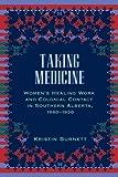 Taking Medicine : Women's Healing Work and Colonial Contact in Southern Alberta, 1880-1930, Burnett, Kristin, 077481828X
