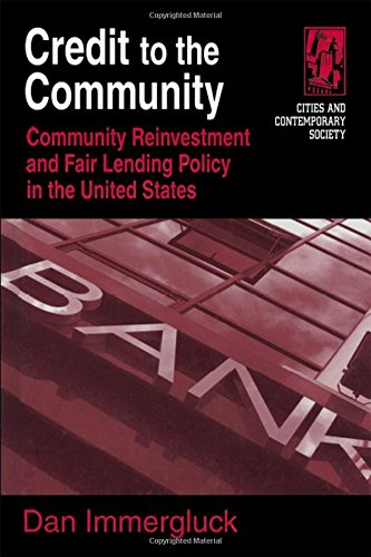 Credit to the Community: Community Reinvestment and Fair Lending Policy in the United States (Cities and Contemporary Society)