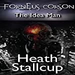 Forneus Corson: The Idea Man | Heath Stallcup