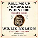 Roll Me Up and Smoke Me When I Die: Musings from the Road Audiobook by Willie Nelson, Kinky Friedman Narrated by Tom Stechschulte