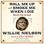 Roll Me Up and Smoke Me When I Die: Musings from the Road | Willie Nelson,Kinky Friedman