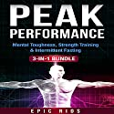 Peak Performance: 3 Book Bundle: Mental Toughness + Strength Training + Intermittent Fasting Audiobook by Epic Rios Narrated by William Bahl