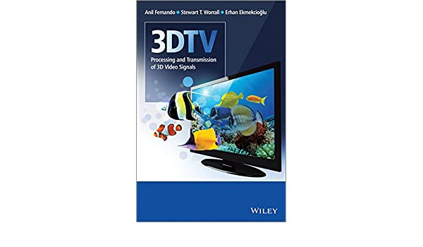 3DTV: Processing and Transmission of 3D Video Signals: Anil Fernando