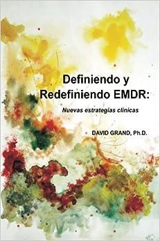 Book Definiendo y Redefiniendo EMDR: Nuevas estratégias clínicas