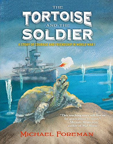 The Tortoise and the Soldier: A Story of Courage and Friendship in World War I by [Foreman, Michael]