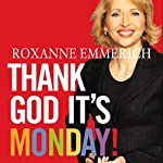 Thank God It's Monday: How to Create a Workplace You and Your Customers Love | Roxanne Emmerich
