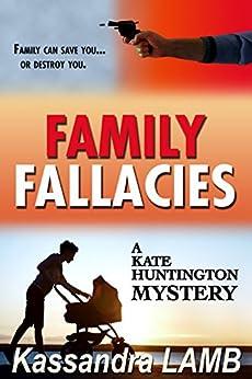 FAMILY FALLACIES (The Kate Huntington mystery series Book 3) by [Lamb, Kassandra]