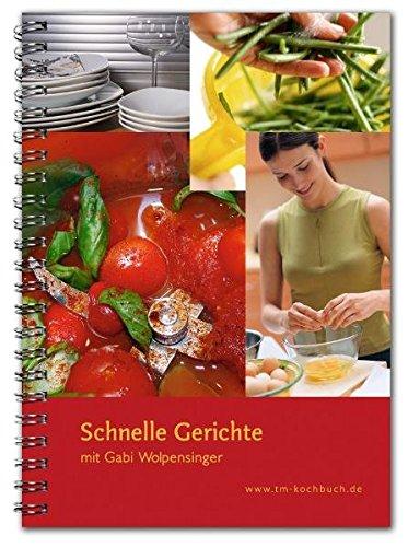 Schnelle Gerichte mit Gabi Wolpensinger: Rezepte für Thermomix