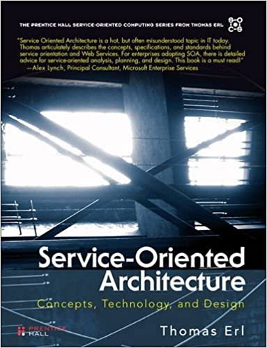 Service Oriented Architecture (paperback): Concepts, Technology, And Design  (The Prentice Hall Service Technology Series From Thomas Erl) 1st Edition
